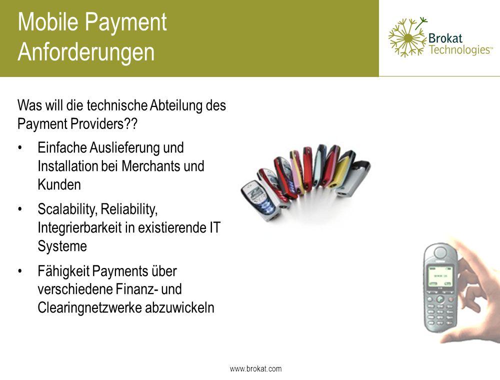 www.brokat.com Was will die technische Abteilung des Payment Providers?? Mobile Payment Anforderungen Einfache Auslieferung und Installation bei Merch