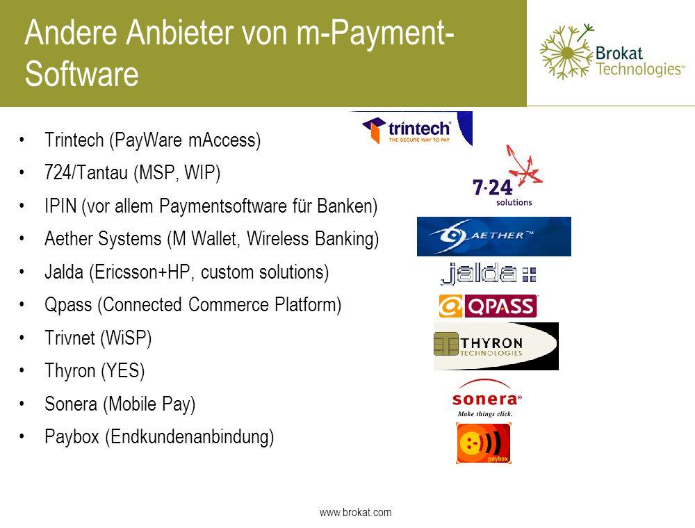 www.brokat.com Andere Anbieter von m-Payment- Software Trintech (PayWare mAccess) 724/Tantau (MSP, WIP) IPIN (vor allem Paymentsoftware für Banken) Ae