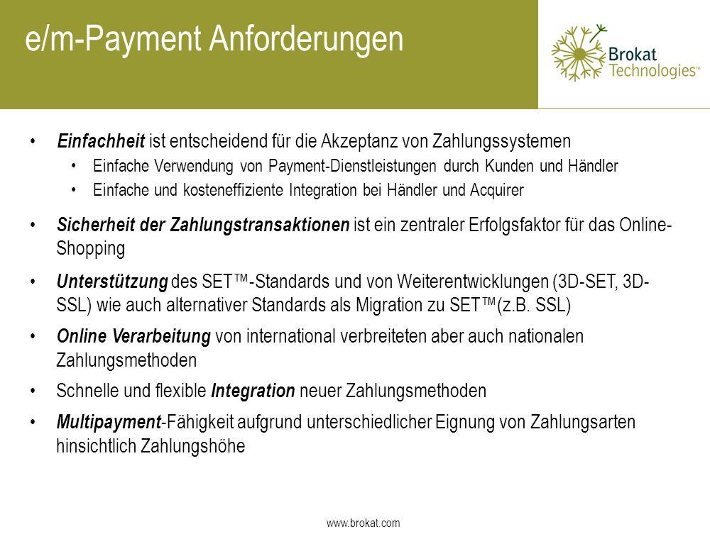 www.brokat.com e/m-Payment Anforderungen Sicherheit der Zahlungstransaktionen ist ein zentraler Erfolgsfaktor für das Online- Shopping Einfachheit ist
