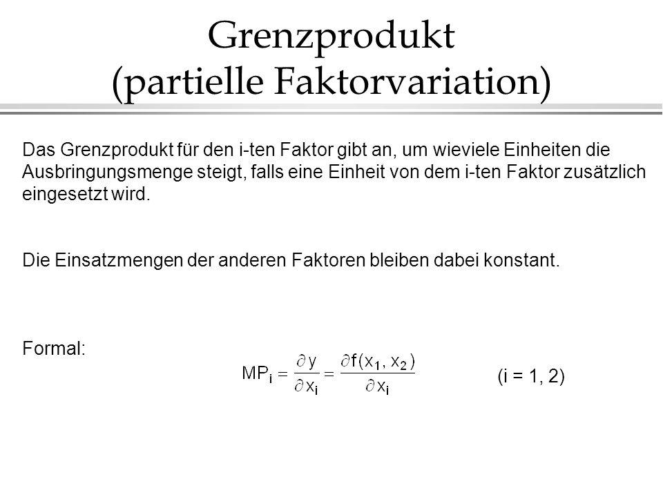 Grenzprodukt (partielle Faktorvariation) Das Grenzprodukt für den i-ten Faktor gibt an, um wieviele Einheiten die Ausbringungsmenge steigt, falls eine