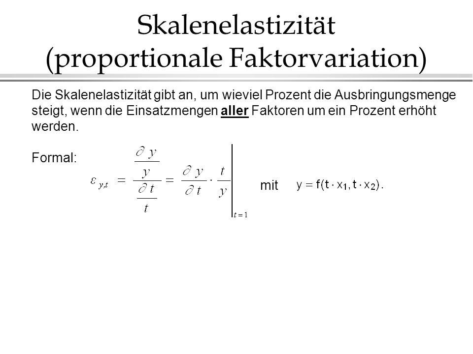 Skalenelastizität (proportionale Faktorvariation) Die Skalenelastizität gibt an, um wieviel Prozent die Ausbringungsmenge steigt, wenn die Einsatzmeng