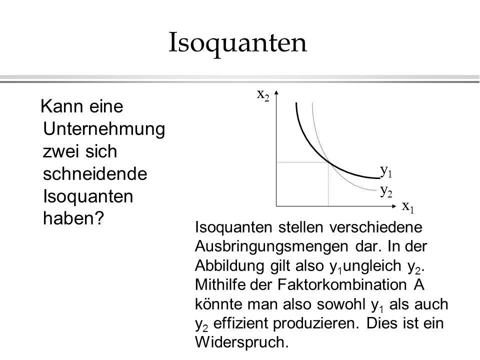 Isoquanten Kann eine Unternehmung zwei sich schneidende Isoquanten haben? Isoquanten stellen verschiedene Ausbringungsmengen dar. In der Abbildung gil