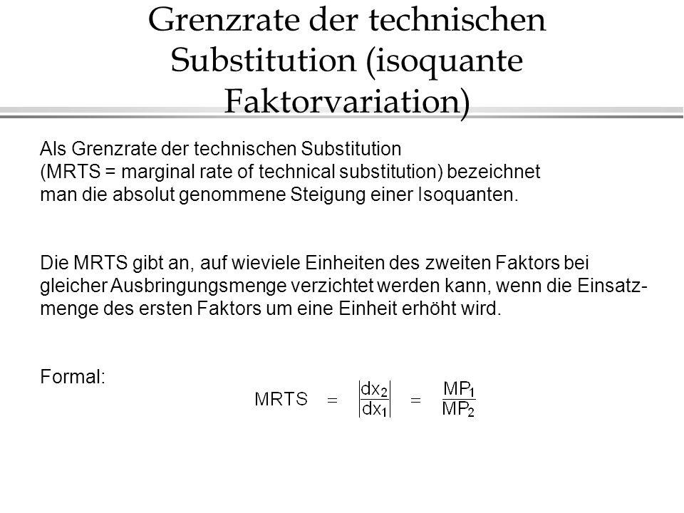 Grenzrate der technischen Substitution (isoquante Faktorvariation) Als Grenzrate der technischen Substitution (MRTS = marginal rate of technical subst