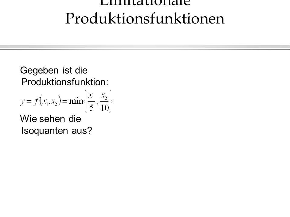 Limitationale Produktionsfunktionen Gegeben ist die Produktionsfunktion: Wie sehen die Isoquanten aus?