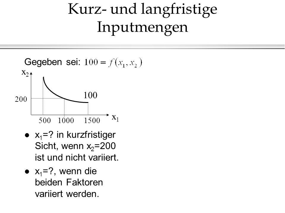 Kurz- und langfristige Inputmengen Gegeben sei: l x 1 =? in kurzfristiger Sicht, wenn x 2 =200 ist und nicht variiert. l x 1 =?, wenn die beiden Fakto