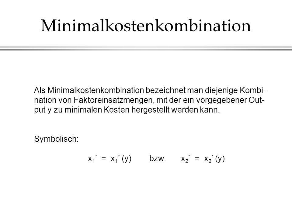 Minimalkostenkombination Als Minimalkostenkombination bezeichnet man diejenige Kombi- nation von Faktoreinsatzmengen, mit der ein vorgegebener Out- pu