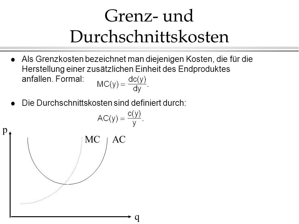Grenz- und Durchschnittskosten l Als Grenzkosten bezeichnet man diejenigen Kosten, die für die Herstellung einer zusätzlichen Einheit des Endproduktes