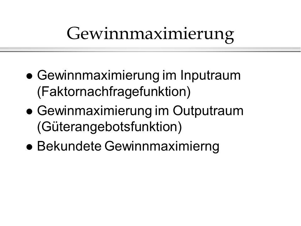 l Gewinnmaximierung im Inputraum (Faktornachfragefunktion) l Gewinmaximierung im Outputraum (Güterangebotsfunktion) l Bekundete Gewinnmaximierng