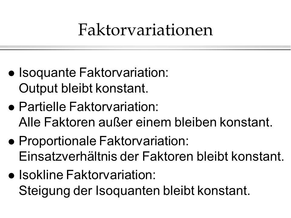 Faktorvariationen l Isoquante Faktorvariation: Output bleibt konstant. l Partielle Faktorvariation: Alle Faktoren außer einem bleiben konstant. l Prop