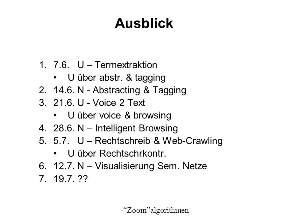 Ausblick 1.7.6. U – Termextraktion U über abstr. & tagging 2.14.6. N - Abstracting & Tagging 3.21.6. U - Voice 2 Text U über voice & browsing 4.28.6.