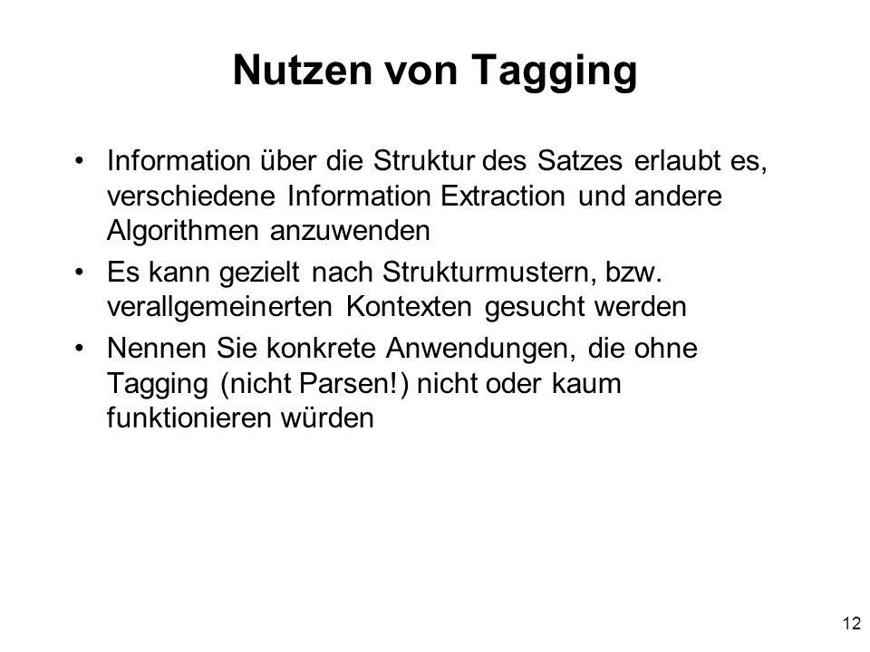 12 Nutzen von Tagging Information über die Struktur des Satzes erlaubt es, verschiedene Information Extraction und andere Algorithmen anzuwenden Es ka