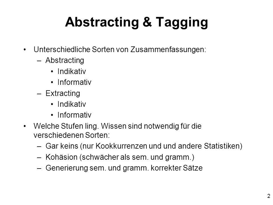2 Abstracting & Tagging Unterschiedliche Sorten von Zusammenfassungen: –Abstracting Indikativ Informativ –Extracting Indikativ Informativ Welche Stufe