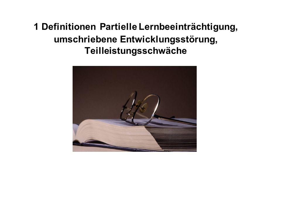 1 Definitionen Partielle Lernbeeinträchtigung, umschriebene Entwicklungsstörung, Teilleistungsschwäche