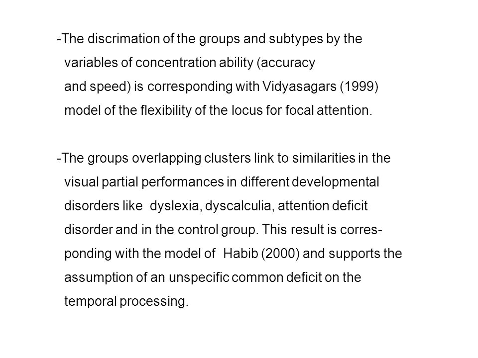 -The discrimation of the groups and subtypes by the variables of concentration ability (accuracy and speed) is corresponding with Vidyasagars (1999) m
