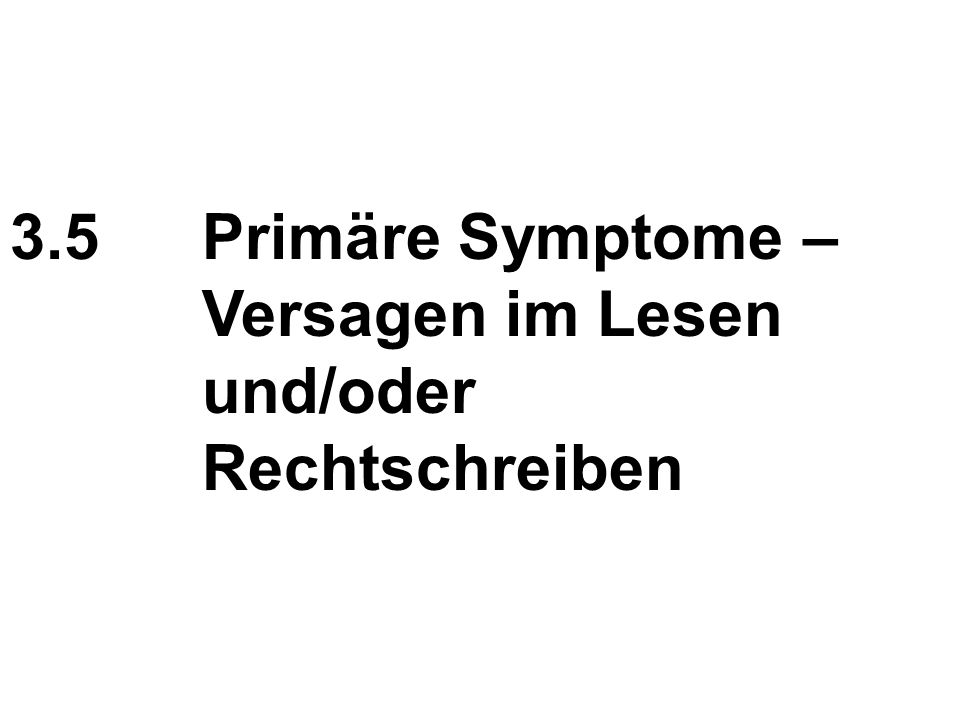 3.5Primäre Symptome – Versagen im Lesen und/oder Rechtschreiben