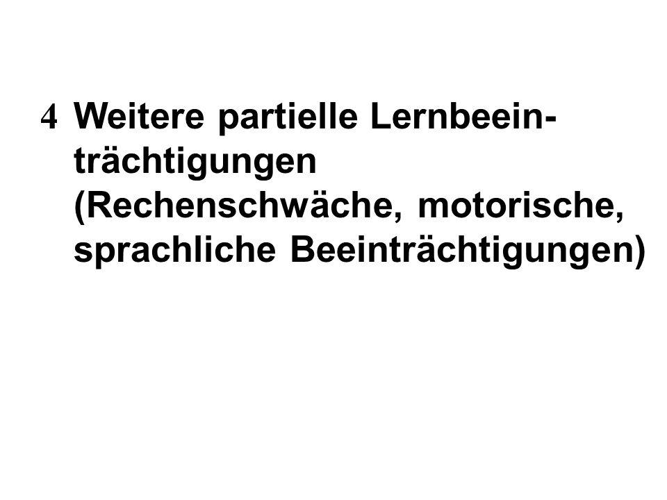 4 Weitere partielle Lernbeein- trächtigungen (Rechenschwäche, motorische, sprachliche Beeinträchtigungen)