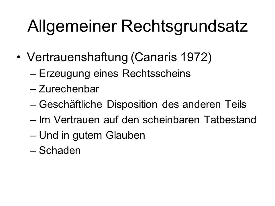 Allgemeiner Rechtsgrundsatz Vertrauenshaftung (Canaris 1972) –Erzeugung eines Rechtsscheins –Zurechenbar –Geschäftliche Disposition des anderen Teils