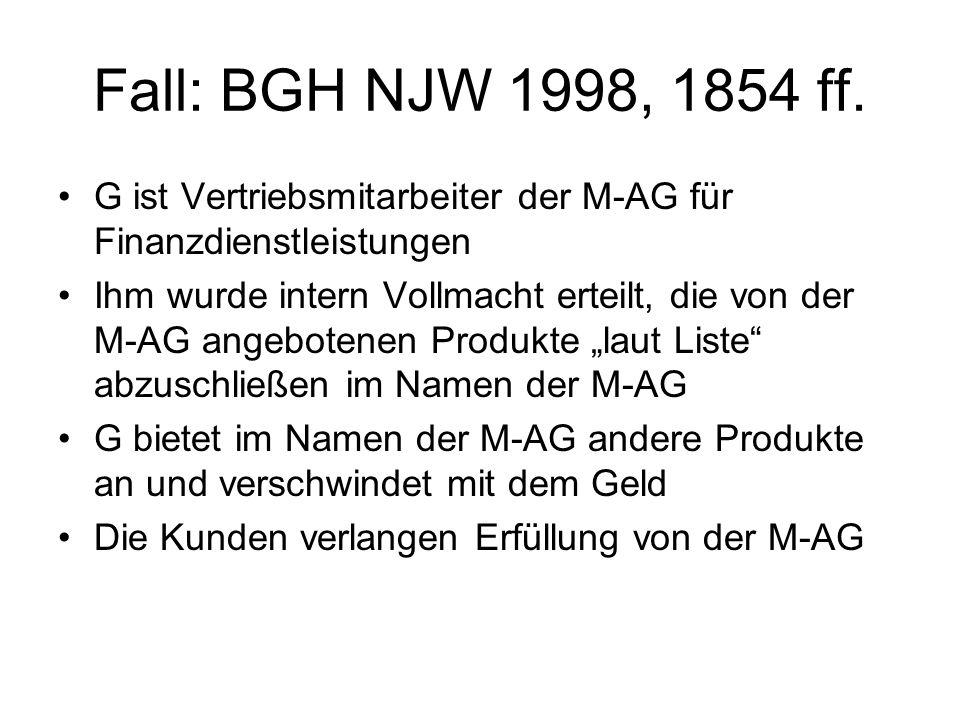 Fall: BGH NJW 1998, 1854 ff. G ist Vertriebsmitarbeiter der M-AG für Finanzdienstleistungen Ihm wurde intern Vollmacht erteilt, die von der M-AG angeb