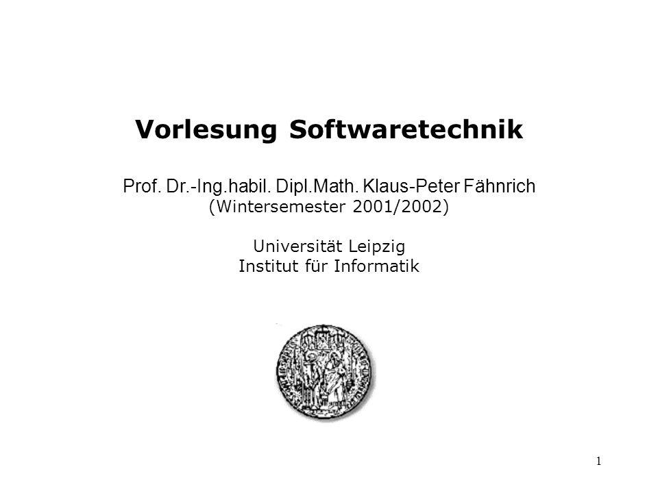 1 Vorlesung Softwaretechnik Prof. Dr.-Ing.habil. Dipl.Math. Klaus-Peter Fähnrich (Wintersemester 2001/2002) Universität Leipzig Institut für Informati