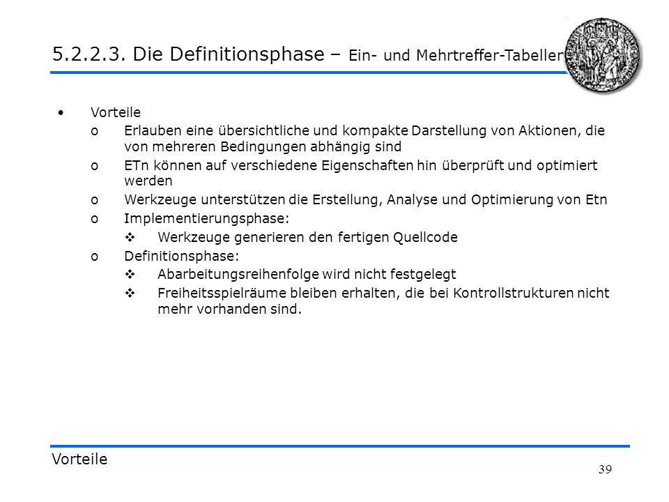 39 Vorteile 5.2.2.3. Die Definitionsphase – Ein- und Mehrtreffer-Tabellen Vorteile oErlauben eine übersichtliche und kompakte Darstellung von Aktionen