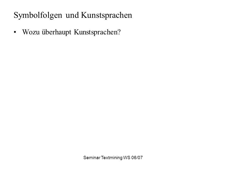 Seminar Textmining WS 06/07 Symbolfolgen und Kunstsprachen Wozu überhaupt Kunstsprachen