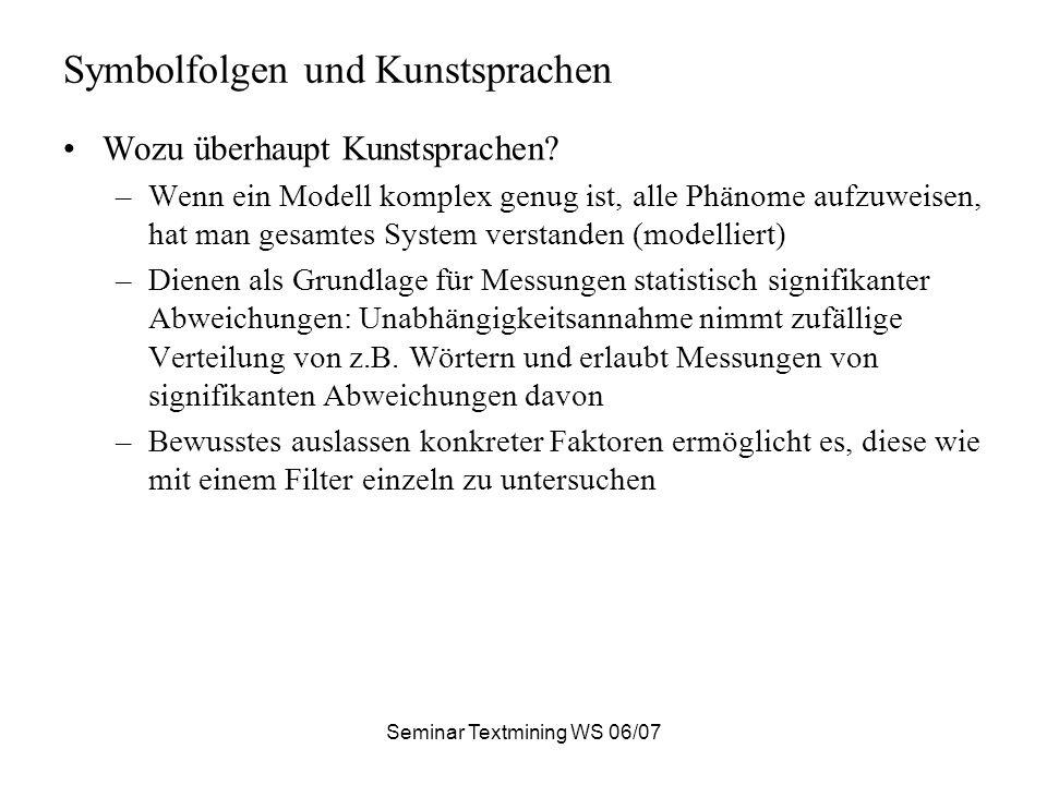 Seminar Textmining WS 06/07 Symbolfolgen und Kunstsprachen Wozu überhaupt Kunstsprachen.