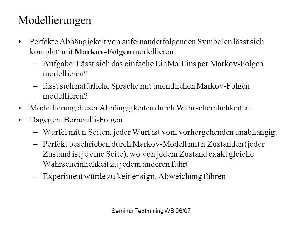 Seminar Textmining WS 06/07 Modellierungen Perfekte Abhängigkeit von aufeinanderfolgenden Symbolen lässt sich komplett mit Markov-Folgen modellieren.