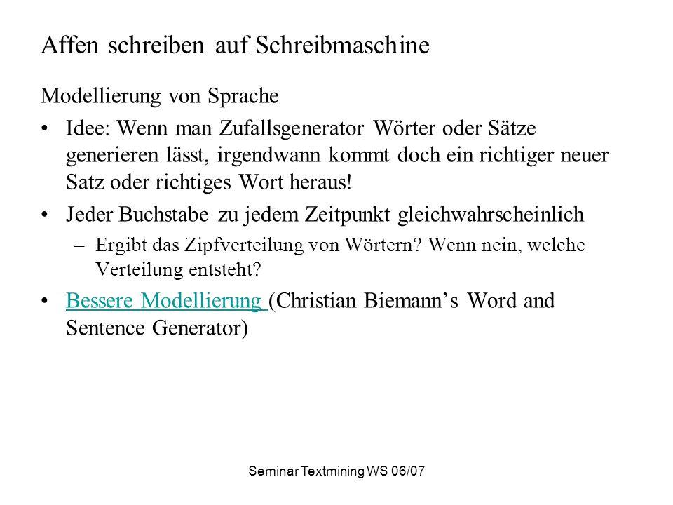 Seminar Textmining WS 06/07 Affen schreiben auf Schreibmaschine Modellierung von Sprache Idee: Wenn man Zufallsgenerator Wörter oder Sätze generieren lässt, irgendwann kommt doch ein richtiger neuer Satz oder richtiges Wort heraus.