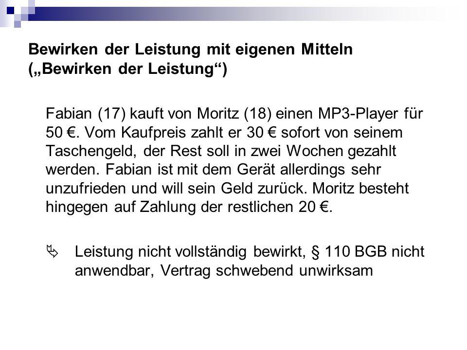 Bewirken der Leistung mit eigenen Mitteln (Bewirken der Leistung) Fabian (17) kauft von Moritz (18) einen MP3-Player für 50. Vom Kaufpreis zahlt er 30