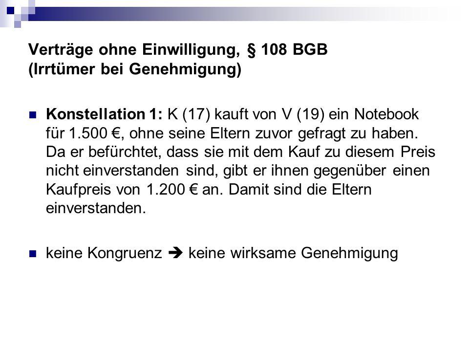 Verträge ohne Einwilligung, § 108 BGB (Irrtümer bei Genehmigung) Konstellation 1: K (17) kauft von V (19) ein Notebook für 1.500, ohne seine Eltern zu
