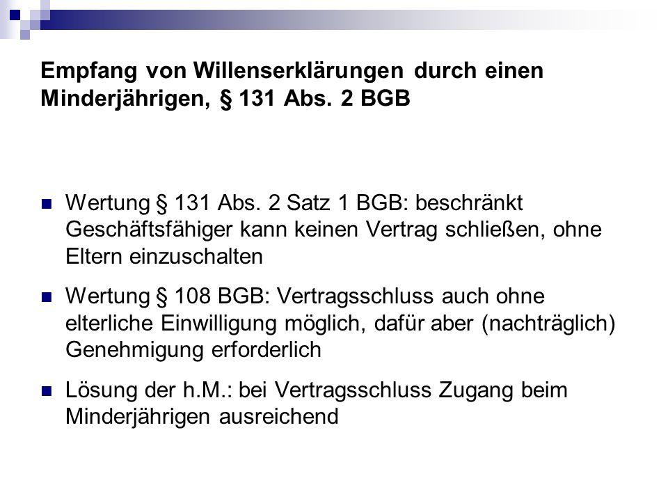 Empfang von Willenserklärungen durch einen Minderjährigen, § 131 Abs. 2 BGB Wertung § 131 Abs. 2 Satz 1 BGB: beschränkt Geschäftsfähiger kann keinen V