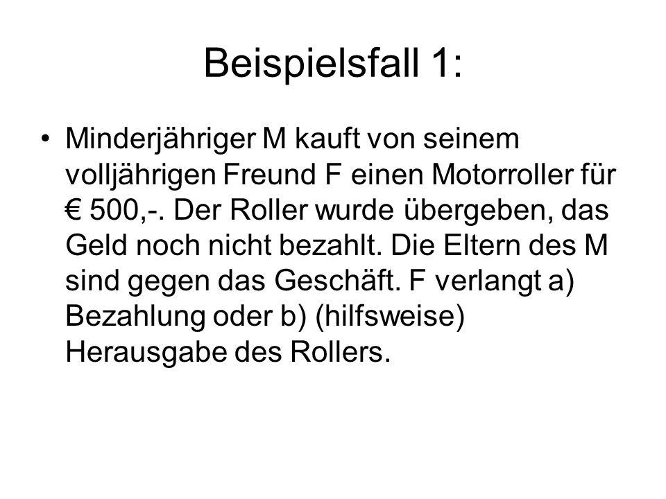 Beispielsfall 1: Minderjähriger M kauft von seinem volljährigen Freund F einen Motorroller für 500,-. Der Roller wurde übergeben, das Geld noch nicht