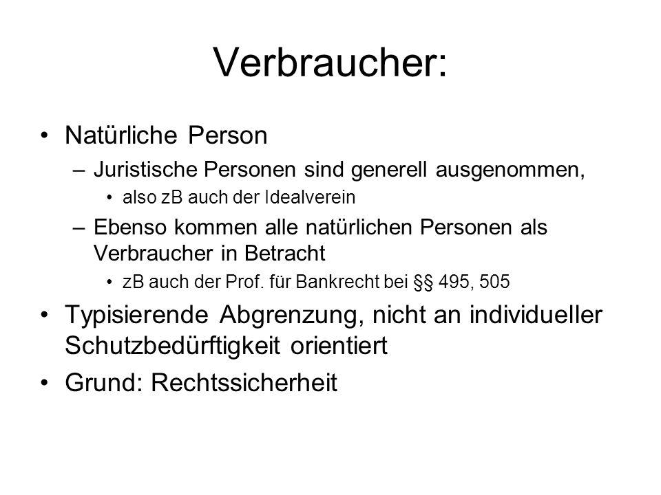 Verbraucher: Natürliche Person –Juristische Personen sind generell ausgenommen, also zB auch der Idealverein –Ebenso kommen alle natürlichen Personen