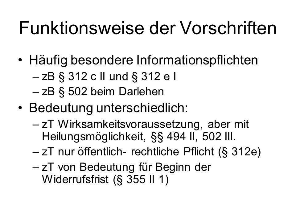Funktionsweise der Vorschriften Häufig besondere Informationspflichten –zB § 312 c II und § 312 e I –zB § 502 beim Darlehen Bedeutung unterschiedlich: