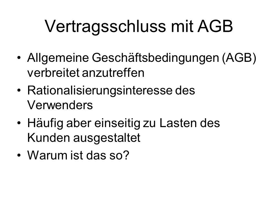 Vertragsschluss mit AGB Allgemeine Geschäftsbedingungen (AGB) verbreitet anzutreffen Rationalisierungsinteresse des Verwenders Häufig aber einseitig z