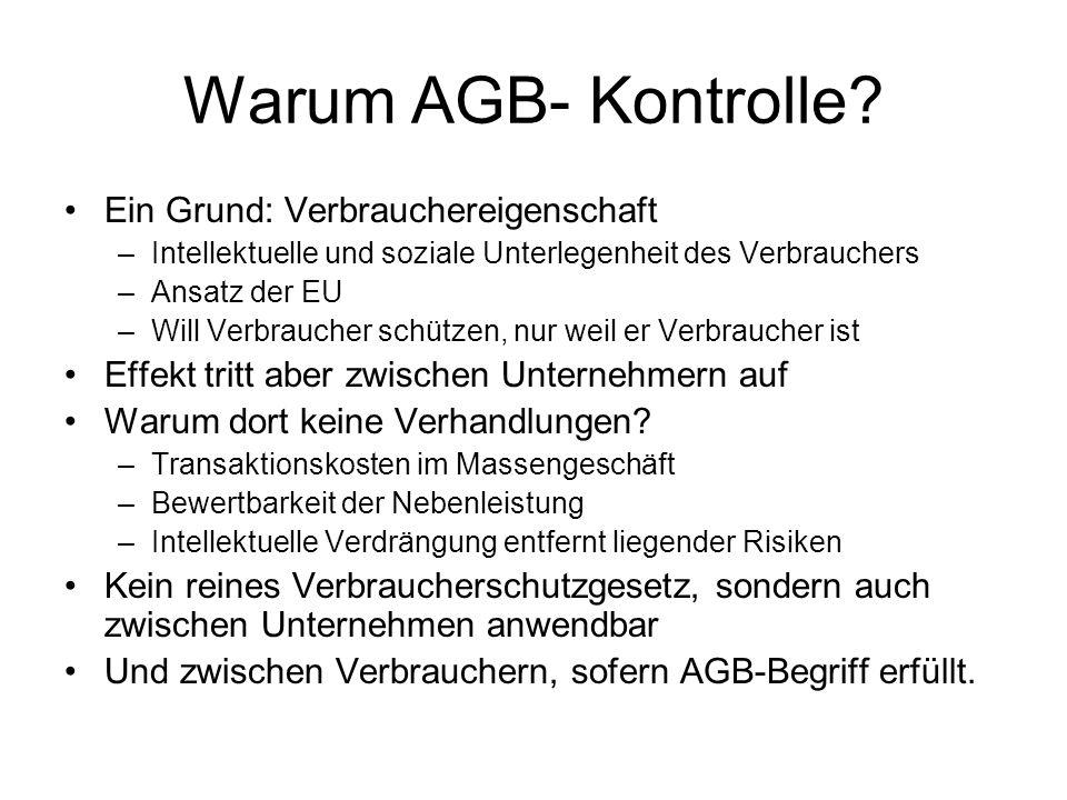 Warum AGB- Kontrolle? Ein Grund: Verbrauchereigenschaft –Intellektuelle und soziale Unterlegenheit des Verbrauchers –Ansatz der EU –Will Verbraucher s