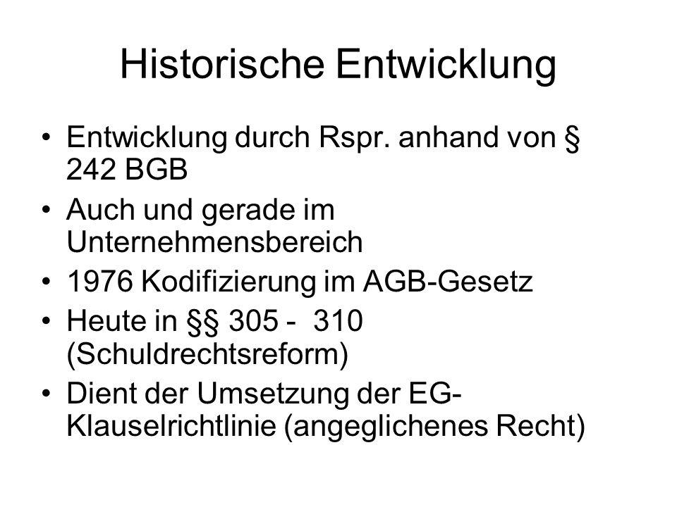 Historische Entwicklung Entwicklung durch Rspr. anhand von § 242 BGB Auch und gerade im Unternehmensbereich 1976 Kodifizierung im AGB-Gesetz Heute in
