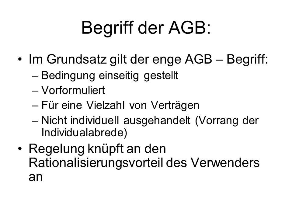 Begriff der AGB: Im Grundsatz gilt der enge AGB – Begriff: –Bedingung einseitig gestellt –Vorformuliert –Für eine Vielzahl von Verträgen –Nicht indivi