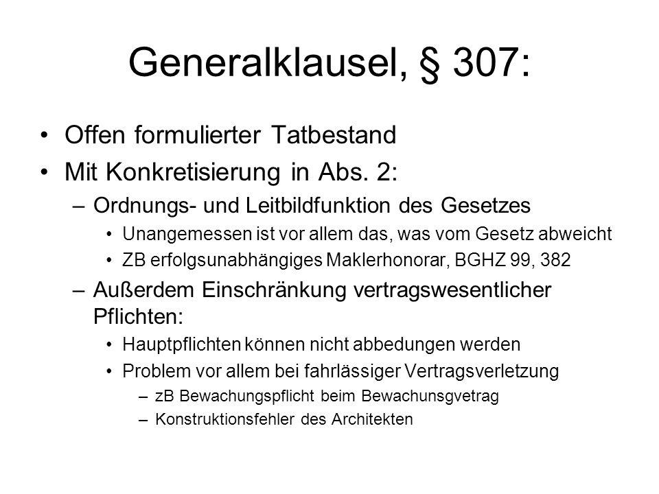 Generalklausel, § 307: Offen formulierter Tatbestand Mit Konkretisierung in Abs. 2: –Ordnungs- und Leitbildfunktion des Gesetzes Unangemessen ist vor