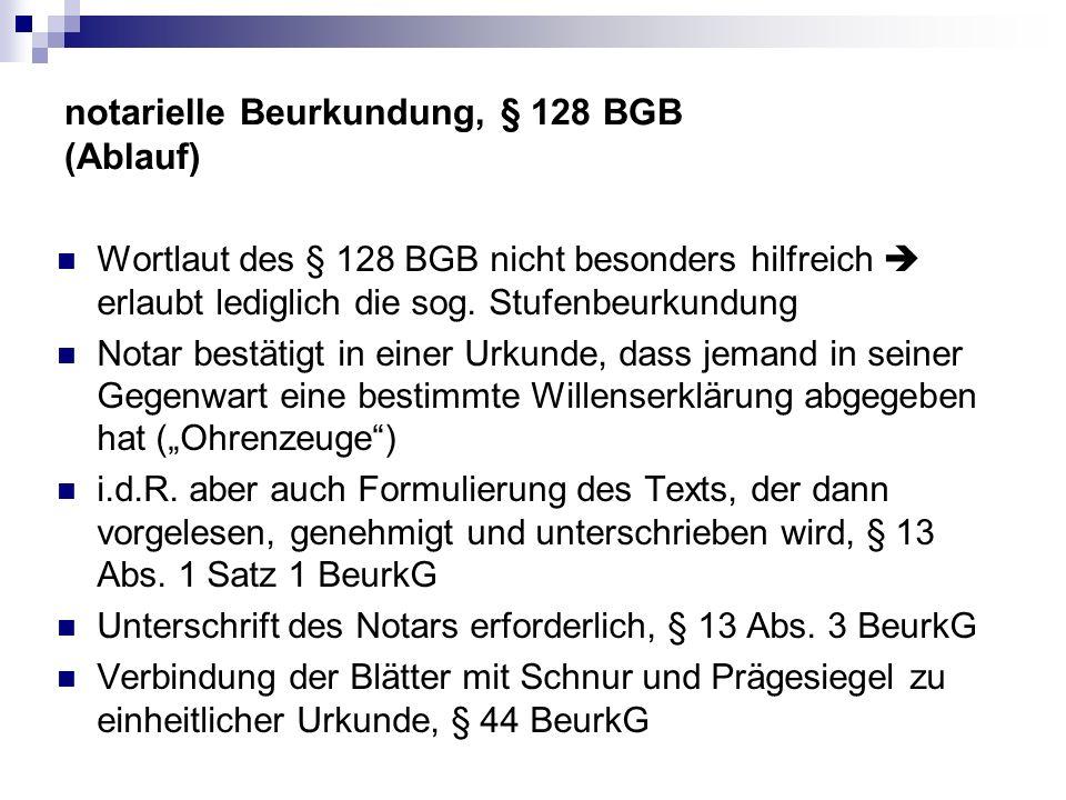 notarielle Beurkundung, § 128 BGB (Ablauf) Wortlaut des § 128 BGB nicht besonders hilfreich erlaubt lediglich die sog.