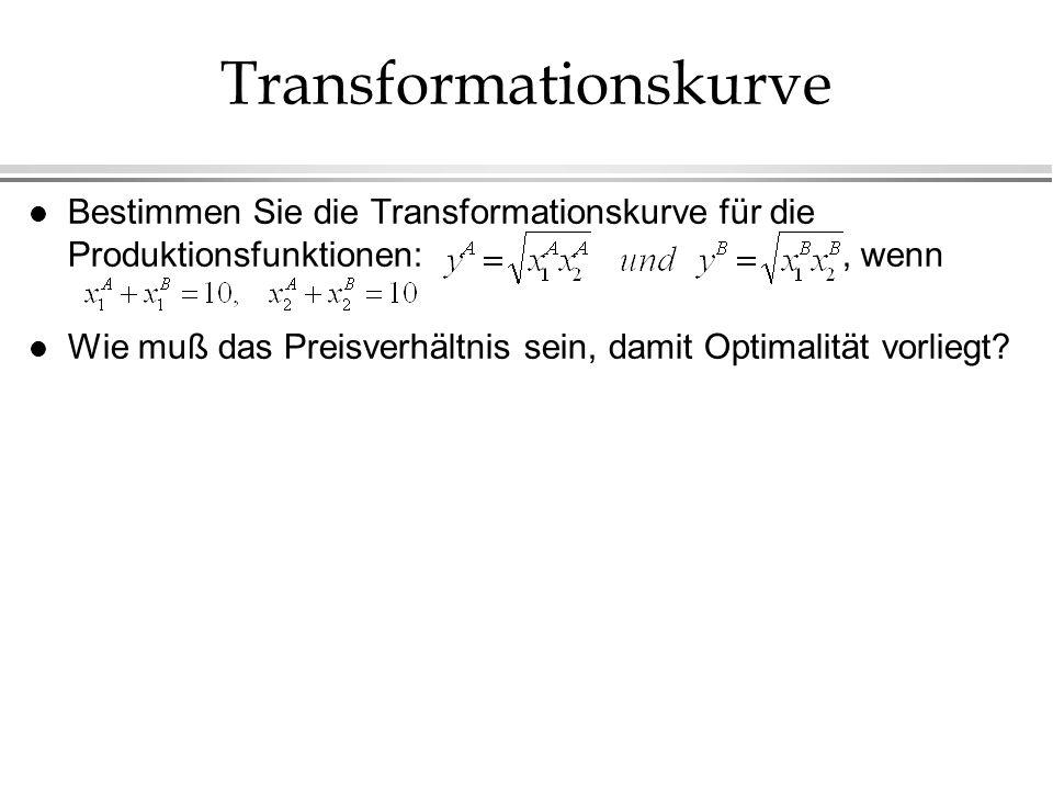 Transformationskurve l Bestimmen Sie die Transformationskurve für die Produktionsfunktionen:, wenn l Wie muß das Preisverhältnis sein, damit Optimalit
