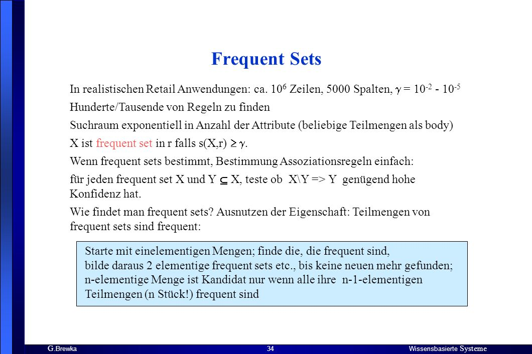 G.BrewkaWissensbasierte Systeme 34 Frequent Sets In realistischen Retail Anwendungen: ca.