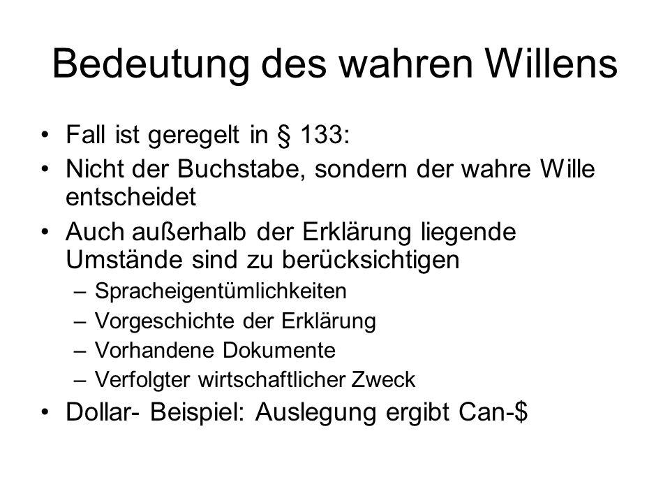 Bedeutung des wahren Willens Fall ist geregelt in § 133: Nicht der Buchstabe, sondern der wahre Wille entscheidet Auch außerhalb der Erklärung liegend