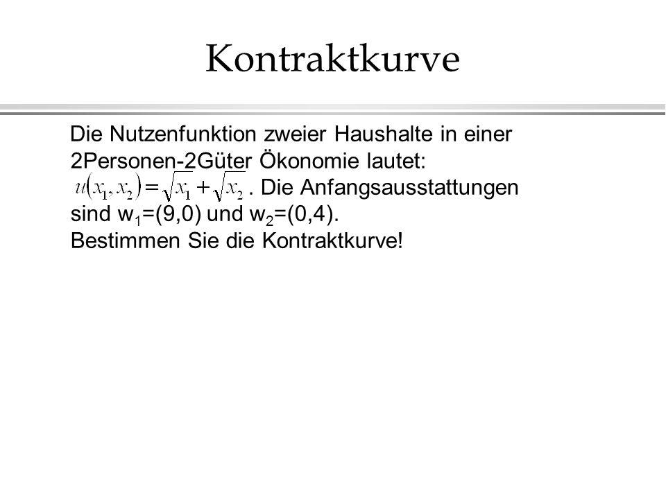Kontraktkurve Die Nutzenfunktion zweier Haushalte in einer 2Personen-2Güter Ökonomie lautet:.