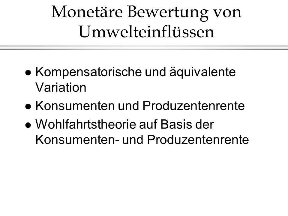 l Kompensatorische und äquivalente Variation l Konsumenten und Produzentenrente l Wohlfahrtstheorie auf Basis der Konsumenten- und Produzentenrente