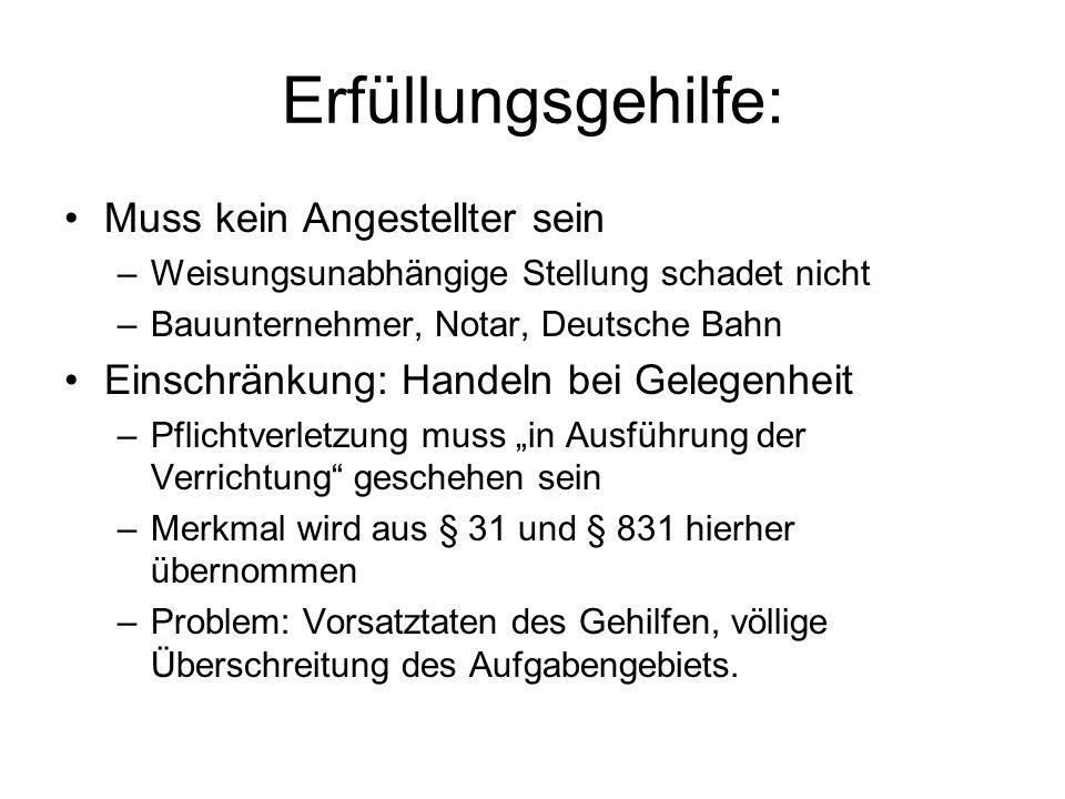 Erfüllungsgehilfe: Muss kein Angestellter sein –Weisungsunabhängige Stellung schadet nicht –Bauunternehmer, Notar, Deutsche Bahn Einschränkung: Handel
