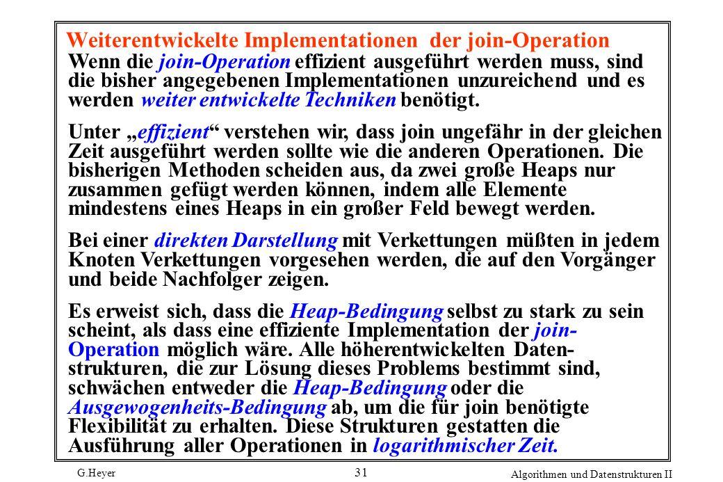 G.Heyer Algorithmen und Datenstrukturen II 31 Weiterentwickelte Implementationen der join-Operation Wenn die join-Operation effizient ausgeführt werde