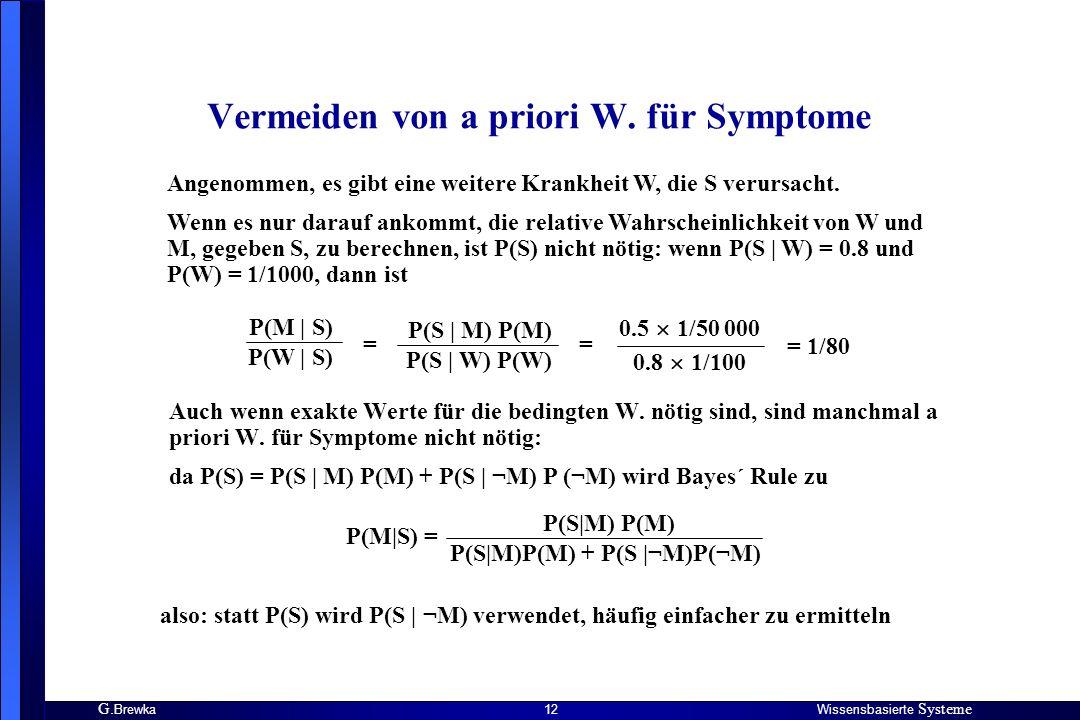 G. BrewkaWissensbasierte Systeme 12 Vermeiden von a priori W. für Symptome Angenommen, es gibt eine weitere Krankheit W, die S verursacht. Wenn es nur