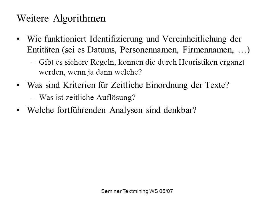 Seminar Textmining WS 06/07 Weitere Algorithmen Wie funktioniert Identifizierung und Vereinheitlichung der Entitäten (sei es Datums, Personennamen, Fi