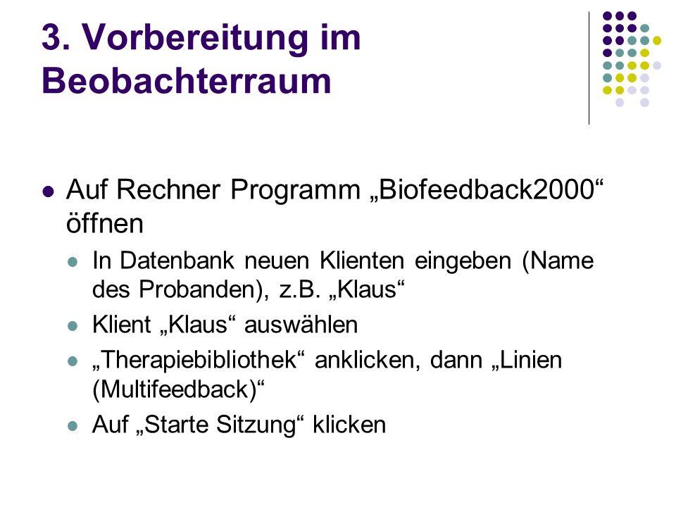 3. Vorbereitung im Beobachterraum Auf Rechner Programm Biofeedback2000 öffnen In Datenbank neuen Klienten eingeben (Name des Probanden), z.B. Klaus Kl